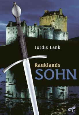 Raukland Trilogie Band 1: Rauklands Sohn, Jordis Lank