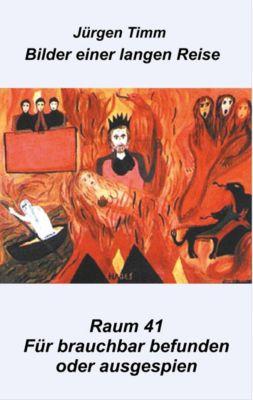 Raum 41 Für brauchbar befunden oder ausgespien, Jürgen Timm