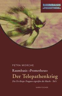 Raumbasis Prometheus, Der Telepathenkrieg: Tl.1 Die Psi-Korpstruppen ergreifen die Macht - Petra Morche |