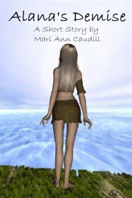 Raveling Tales: A Short Story Collection: Alana's Demise, Mari Ann Caudill