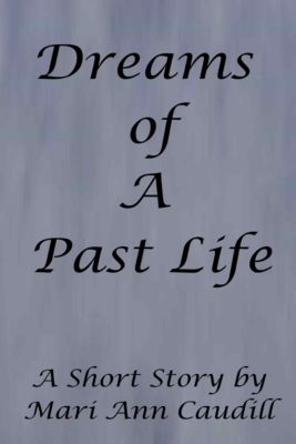 Raveling Tales: A Short Story Collection: Dreams of a Past Life, Mari Ann Caudill