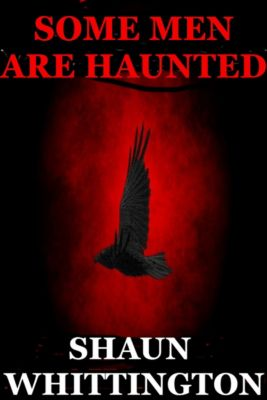 Raven Hill: Some Men are Haunted (Raven Hill Trilogy: Book One), Shaun Whittington