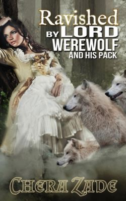 Ravished By Lord Werewolf (And His Pack), Chera Zade