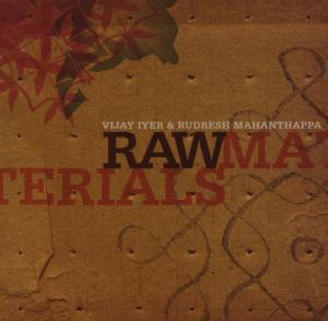 Raw Materials, Vijay & Mahanthappa,rudresh Iyer