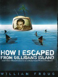 Ray and Pat Browne: How I Escaped from Gilligan's Island, William Froug
