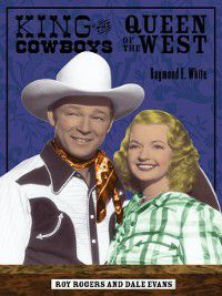 Ray and Pat Browne: King of the Cowboys, Queen of the West, Raymond E. White