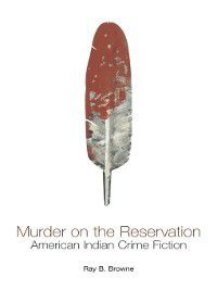 Ray and Pat Browne: Murder on the Reservation, Ray B. Browne
