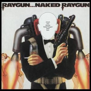 Raygun...Naked Raygun, Naked Raygun