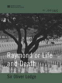 Raymond or Life and Death (World Digital Library Edition), Sir Oliver Lodge