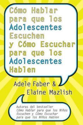 Rayo: Cómo Hablar para que los Adolescentes Escuchen y Cómo Escuchar, Adele Faber, Elaine Mazlish