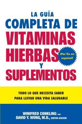 Rayo: La Guia Completa de Vitaminas, Hierbas y Suplementos, Winifred Conkling, David Y. , M. D. Wong