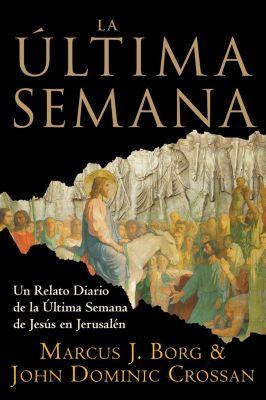 Rayo: La Ultima Semana, John Dominic Crossan, Marcus J. Borg