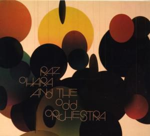 Raz Ohara And The Odd Orchestra, Raz And The Odd Orchestra Ohara