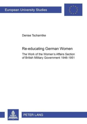 Re-educating German Women, Denise Tscharntke