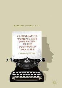 Re-Evaluating Women's Page Journalism in the Post-World War II Era, Kimberly Wilmot Voss