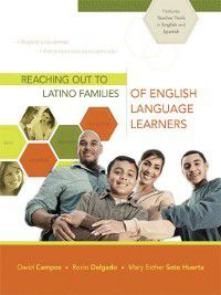Reaching Out to Latino Families of English Language Learners, David Campos, Mary Esther Soto Huerta, Rocio Delgado