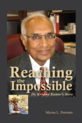 Reaching the Impossible: Dr. Krishna Kumar's Story, Myrna Petersen