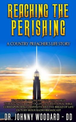 Reaching the Perishing, Dr. Johnny Woodard ~ DD