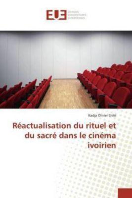 Réactualisation du rituel et du sacré dans le cinéma ivoirien, Kadja Olivier Ehilé