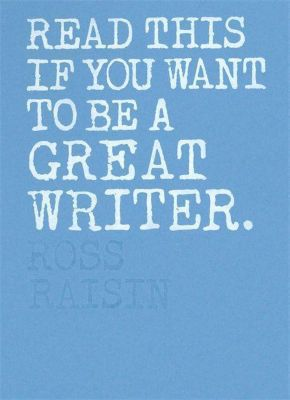 Read this if you want to be a great writer, Ross Raisin