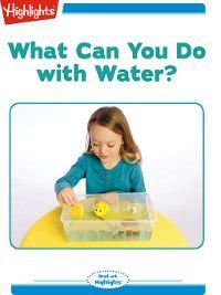 Read With Highlights: What Can You Do with Water?, Highlights for Children