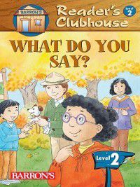 Reader's Clubhouse, Level 2: What Do You Say?, Inc. Barron's Educational Series
