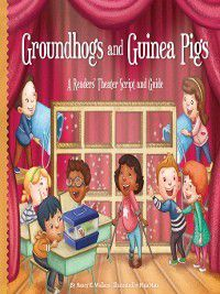 Readers' Theater: How to Put on a Production Set 2: Groundhogs and Guinea Pigs, Nancy K. Wallace