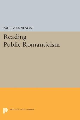 Reading Public Romanticism, Paul Magnuson