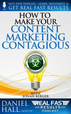 Real Fast Results: How to Make Your Content Marketing Contagious (Real Fast Results, #84), Daniel Hall