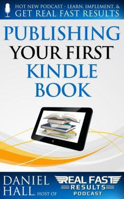Real Fast Results: Publishing Your First Kindle Book (Real Fast Results, #1), Daniel Hall