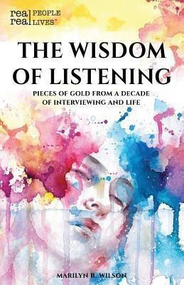 Real People - Real Lives Press: The Wisdom of Listening, Marilyn R. Wilson