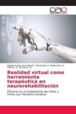 Realidad virtual como herramienta terapéutica en neurorehabilitación, Fabiola Andrea Vera Madrid, D Maldonado, Hernández, C, M Quinteros, Olfos N., C