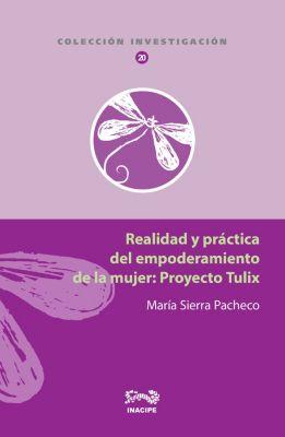 Realidad y práctica del empoderamiento de la mujer: Proyecto Tulix, María Sierra Pacheco