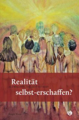 Realität selbst-erschaffen? AUFWACHEN, DIE ZEIT IST REIF! - Birgit Wess |