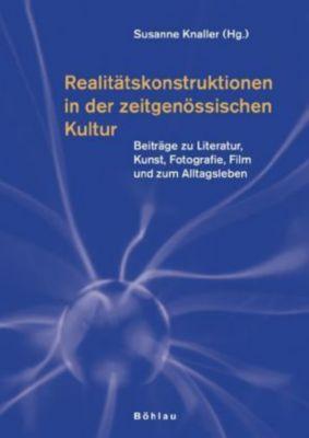 Realitätskonstruktionen in der zeitgenössischen Kultur, Andrea Christine Berger, Reinhard Braun, Günther A. Höfler, Werner Jauk, Francesco Jodice, Bernhard Kettemann