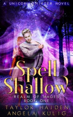 Realm of Mages: Spell Shallow (Realm of Mages, #1), Angela Kulig, Taylor Haiden