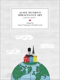 Reappraisals: Canadian Writers: Alice Munro's Miraculous Art