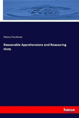 Reasonable Apprehensions and Reassuring Hints, Henry Footman