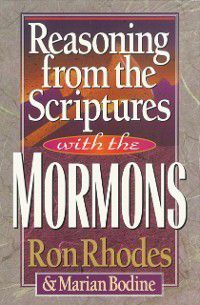 Reasoning from the Scriptures with the Mormons, Ron Rhodes, Marian Bodine