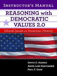 Reasoning With Democratic Values 2.0 Instructor's Manual, Anne-Lise Halvorsen, David E. Harris, Paul F. Dain