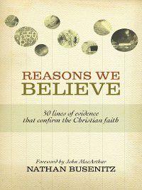 Reasons We Believe (Foreword by John MacArthur), Nathan Busenitz