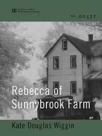 Rebecca: Rebecca of Sunnybrook Farm (World Digital Library Edition), Kate Douglas Wiggin