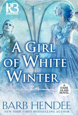 Rebel Base Books: A Girl of White Winter, Barb Hendee