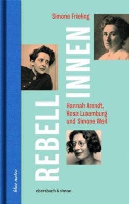 Rebellinnen - Hannah Arendt, Rosa Luxemburg und Simone Weil, Simone Frieling