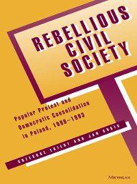 Rebellious Civil Society, Jan Kubik, Grzegorz Ekiert
