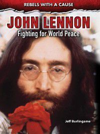 Rebels with a Cause: John Lennon, Jeff Burlingame