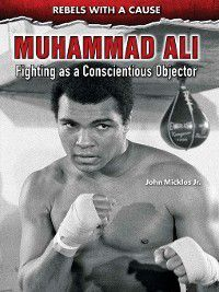 Rebels with a Cause: Muhammad Ali, John Micklos