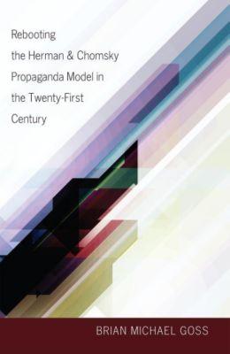 Rebooting the Herman & Chomsky Propaganda Model in the Twenty-First Century, Brian Michael Goss