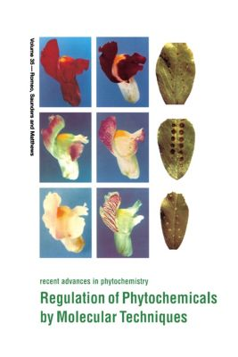Recent Advances in Phytochemistry: Regulation of Phytochemicals by Molecular Techniques, John Romeo, B. F. Matthews, J. A. Saunders