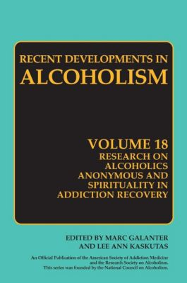 Recent Developments in Alcoholism: Vol.18 Research on Alcoholics Anonymous and Spirituality in Addiction Recovery